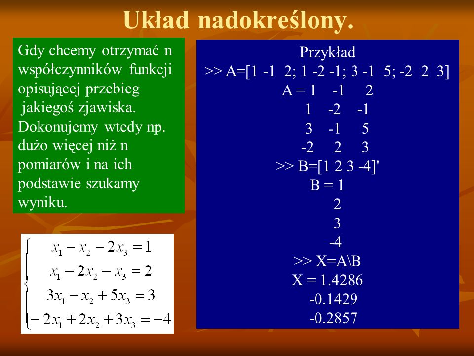 >> A=[1 -1 2; 1 -2 -1; 3 -1 5; -2 2 3]
